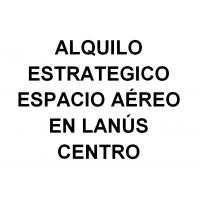 ALQUILO ESPACIO AEREO EN PLENO CENTRO DE LANUS